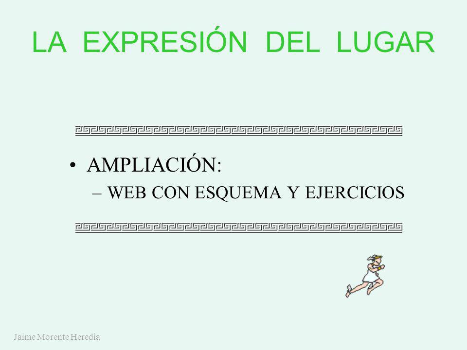 LA EXPRESIÓN DEL LUGAR AMPLIACIÓN: WEB CON ESQUEMA Y EJERCICIOS