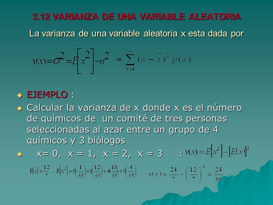 3.12 VARIANZA DE UNA VARIABLE ALEATORIA La varianza de una variable aleatoria x esta dada por