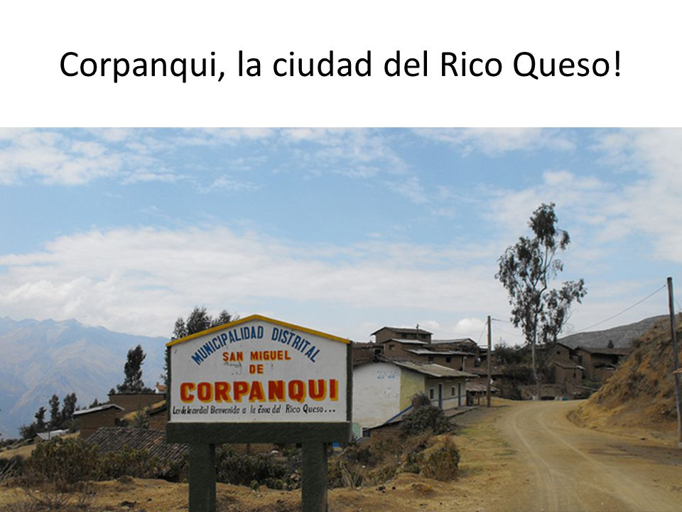 Corpanqui, la ciudad del Rico Queso!