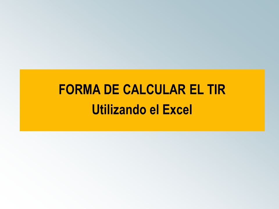 FORMA DE CALCULAR EL TIR