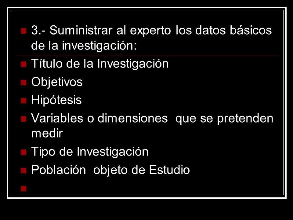 3.- Suministrar al experto los datos básicos de la investigación: