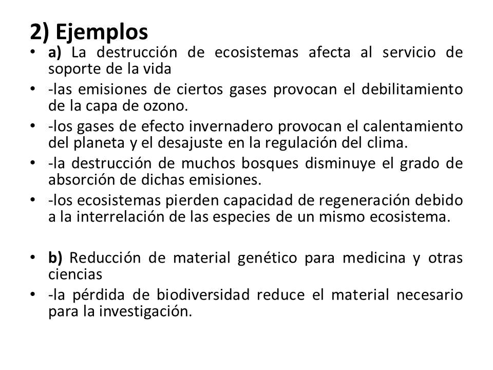 2) Ejemplos a) La destrucción de ecosistemas afecta al servicio de soporte de la vida.