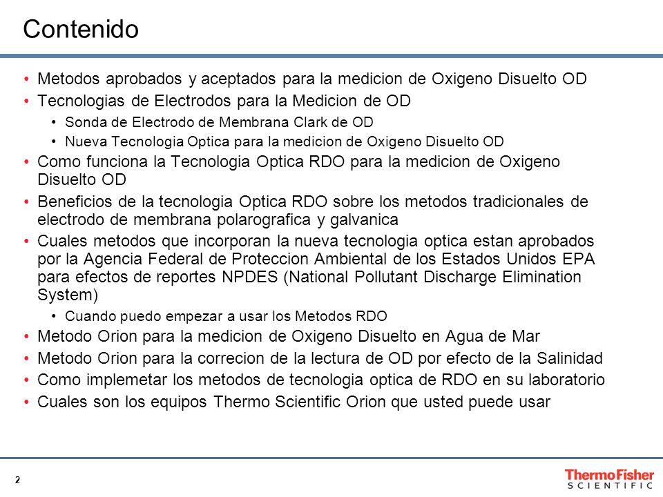 Contenido Metodos aprobados y aceptados para la medicion de Oxigeno Disuelto OD. Tecnologias de Electrodos para la Medicion de OD.