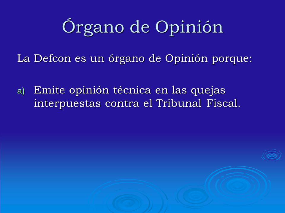 Órgano de Opinión La Defcon es un órgano de Opinión porque:
