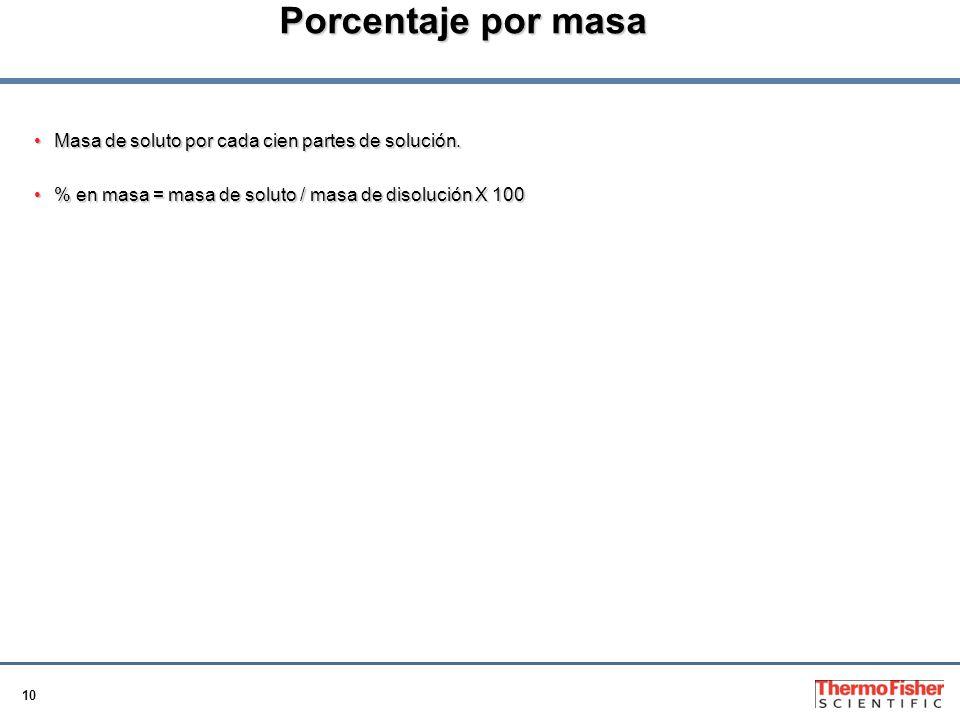 Porcentaje por masa Masa de soluto por cada cien partes de solución.