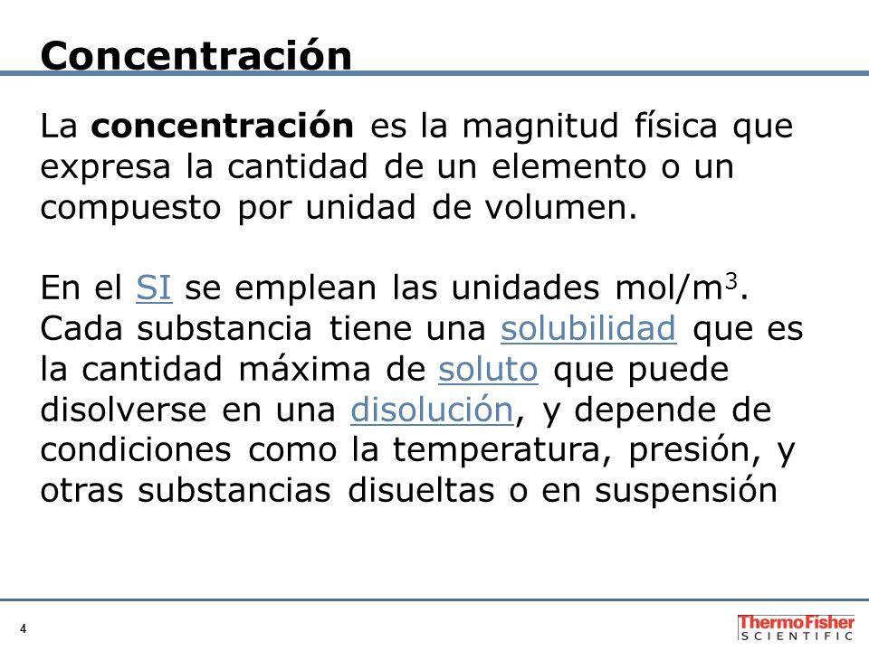 Concentración La concentración es la magnitud física que expresa la cantidad de un elemento o un compuesto por unidad de volumen.