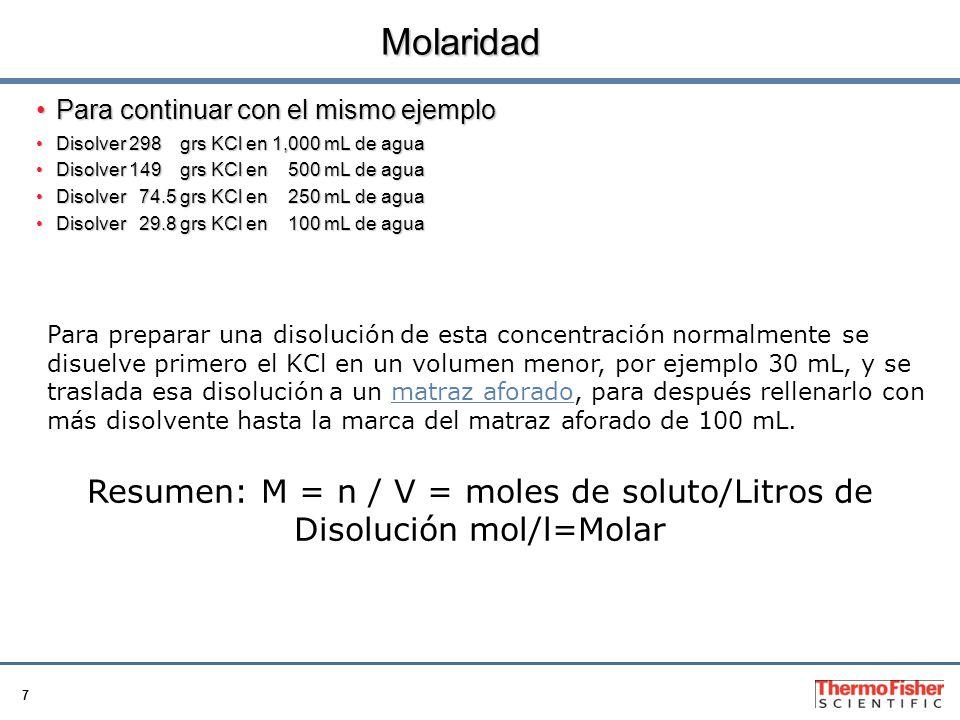 Resumen: M = n / V = moles de soluto/Litros de Disolución mol/l=Molar