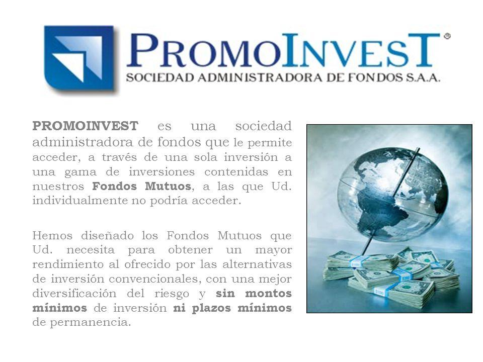 PROMOINVEST es una sociedad administradora de fondos que le permite acceder, a través de una sola inversión a una gama de inversiones contenidas en nuestros Fondos Mutuos, a las que Ud. individualmente no podría acceder.