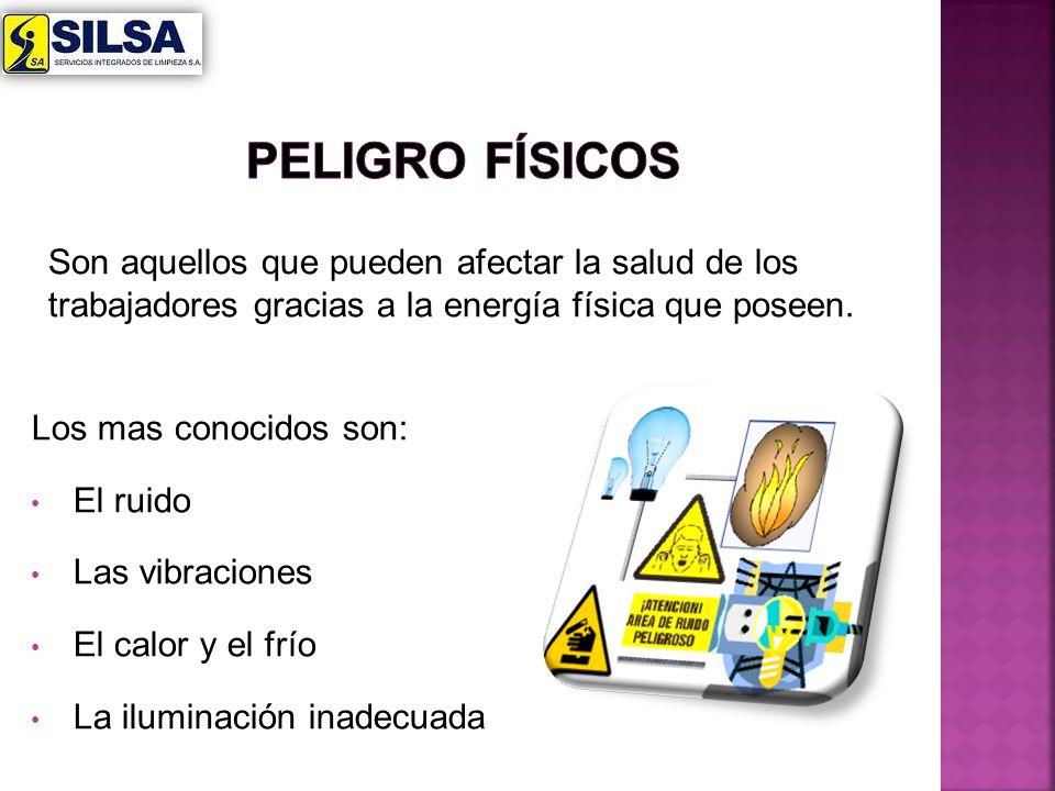 Peligro físicos Son aquellos que pueden afectar la salud de los trabajadores gracias a la energía física que poseen.