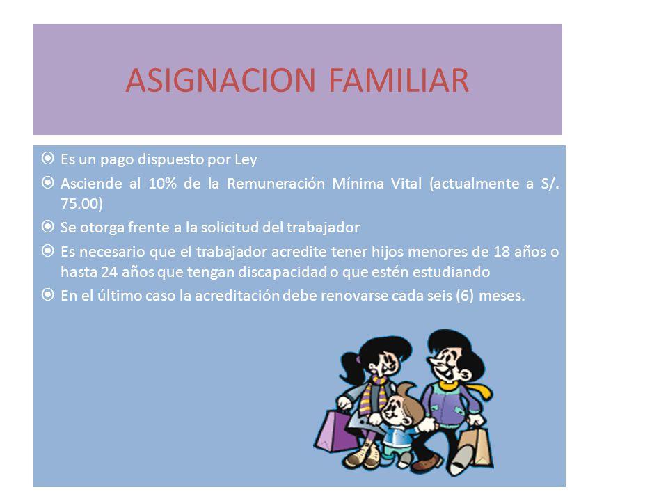 ASIGNACION FAMILIAR Es un pago dispuesto por Ley