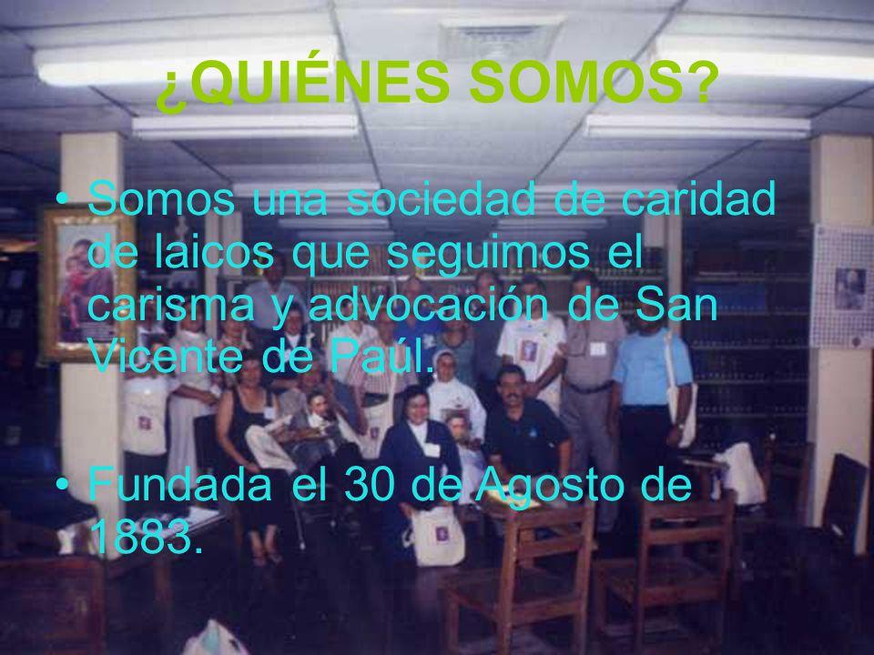 ¿QUIÉNES SOMOS Somos una sociedad de caridad de laicos que seguimos el carisma y advocación de San Vicente de Paúl.