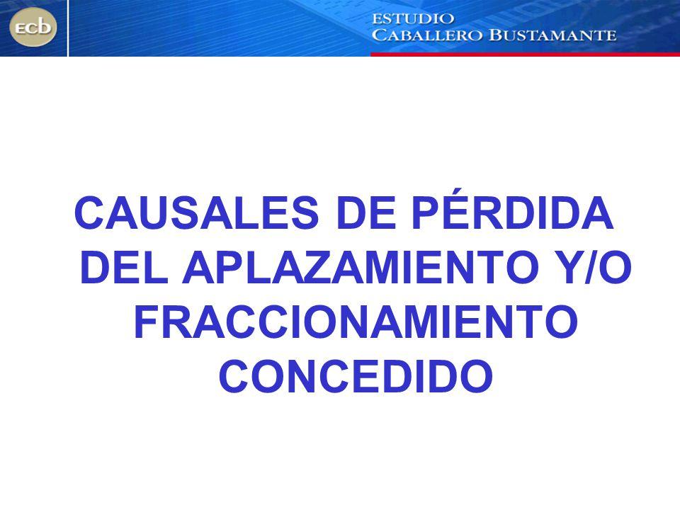 CAUSALES DE PÉRDIDA DEL APLAZAMIENTO Y/O FRACCIONAMIENTO CONCEDIDO