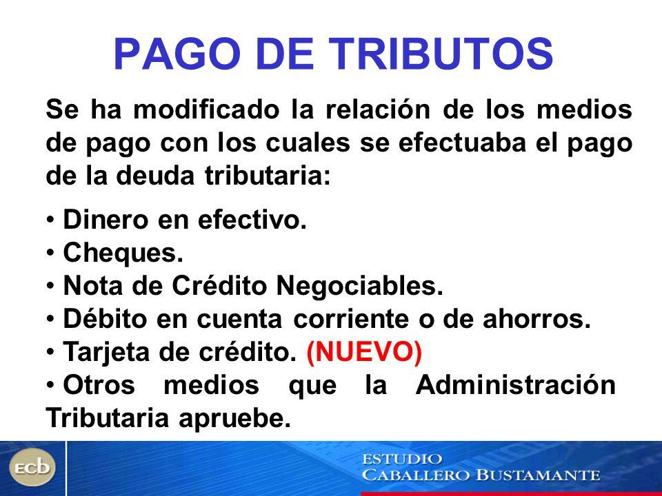 PAGO DE TRIBUTOS Se ha modificado la relación de los medios de pago con los cuales se efectuaba el pago de la deuda tributaria: