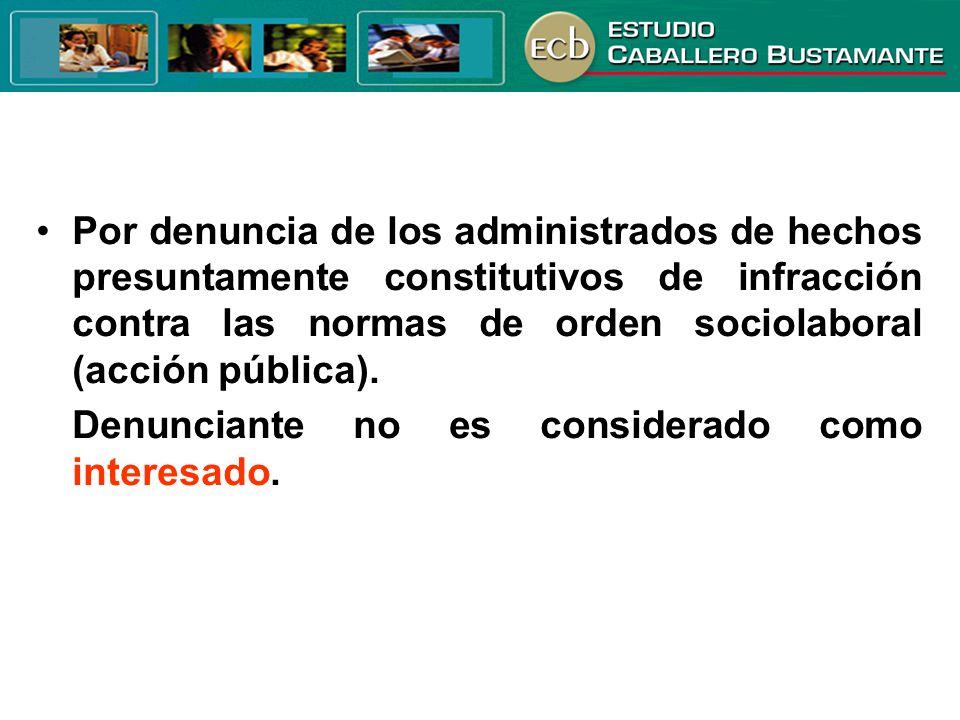 Por denuncia de los administrados de hechos presuntamente constitutivos de infracción contra las normas de orden sociolaboral (acción pública).