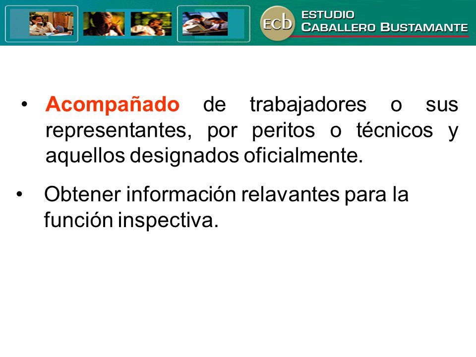 • Acompañado de trabajadores o sus representantes, por peritos o técnicos y aquellos designados oficialmente.