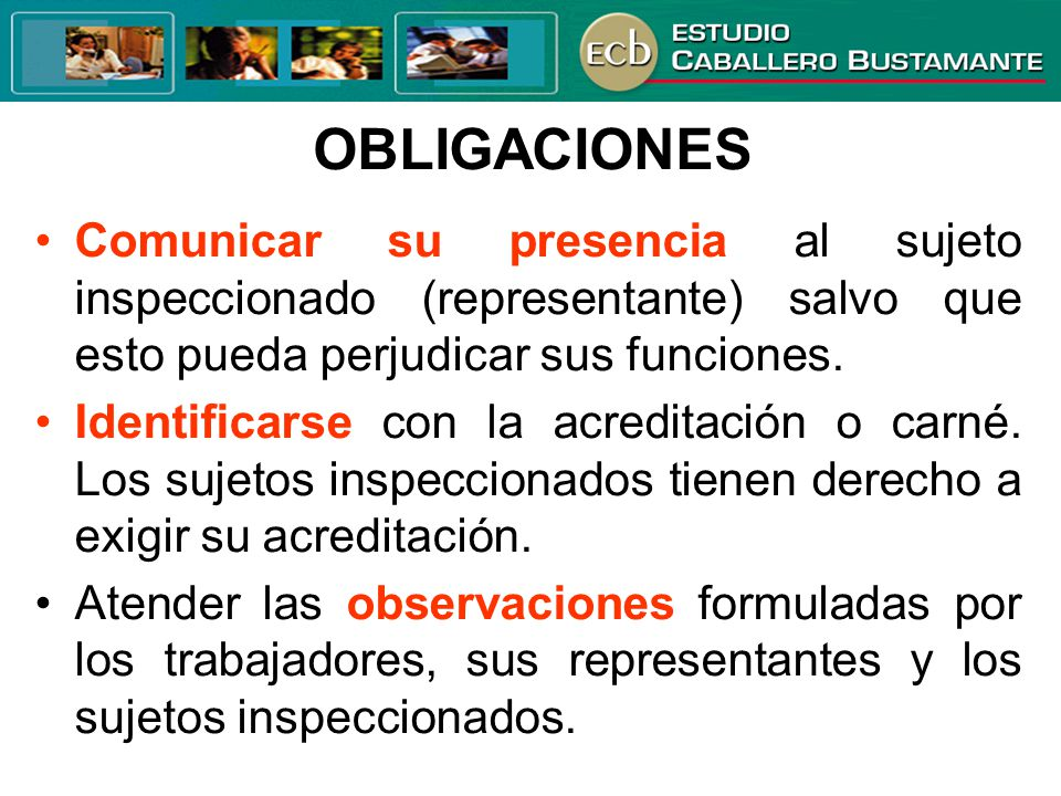 OBLIGACIONES Comunicar su presencia al sujeto inspeccionado (representante) salvo que esto pueda perjudicar sus funciones.