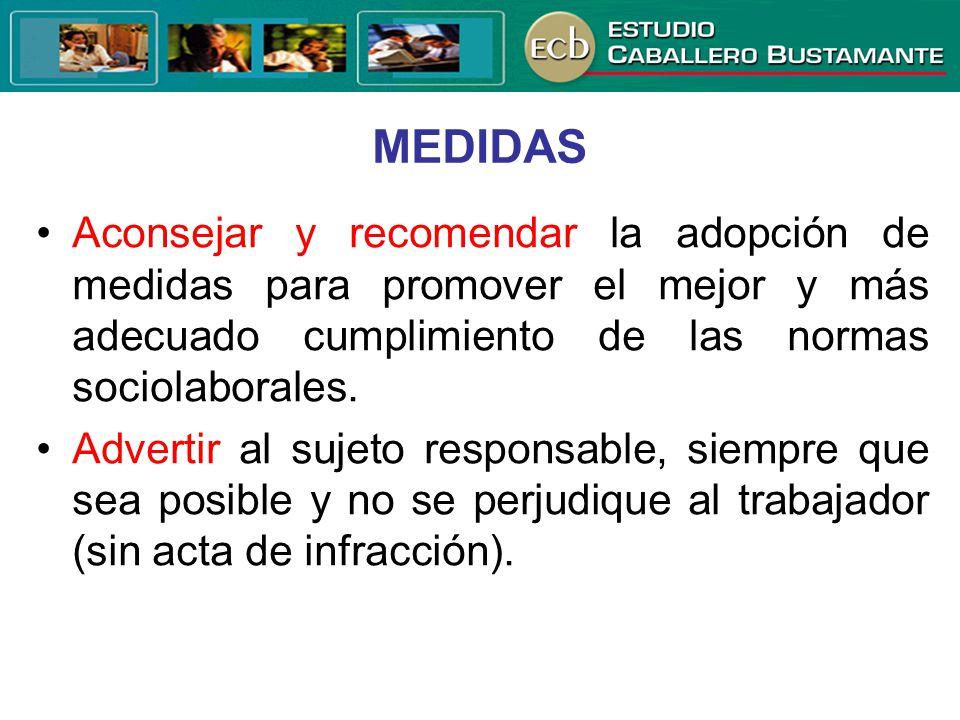 MEDIDAS • Aconsejar y recomendar la adopción de medidas para promover el mejor y más adecuado cumplimiento de las normas sociolaborales.
