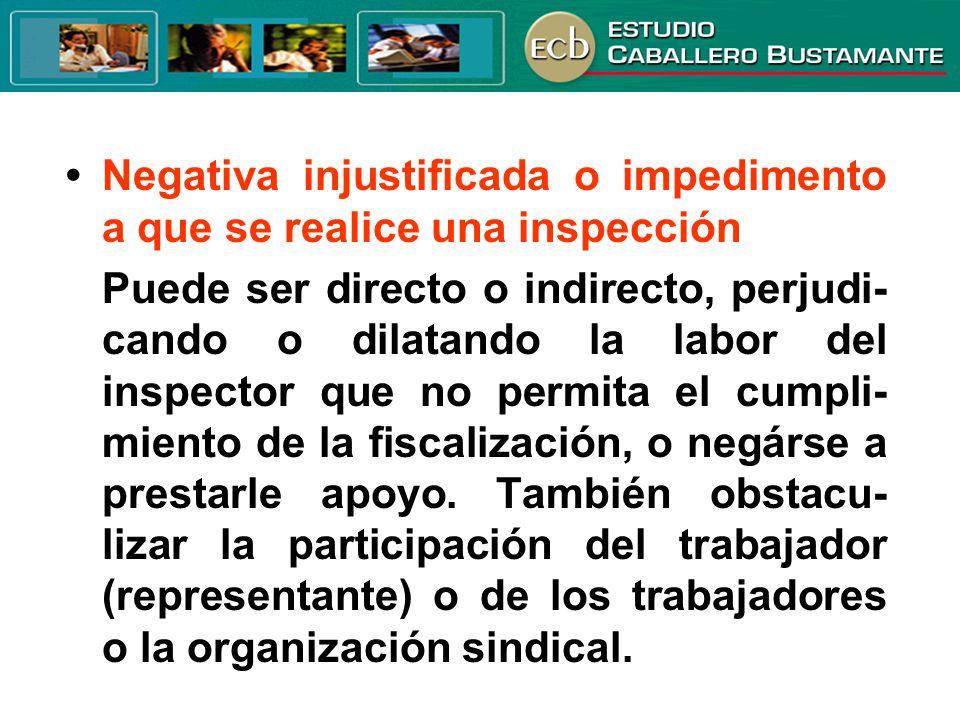 • Negativa injustificada o impedimento a que se realice una inspección