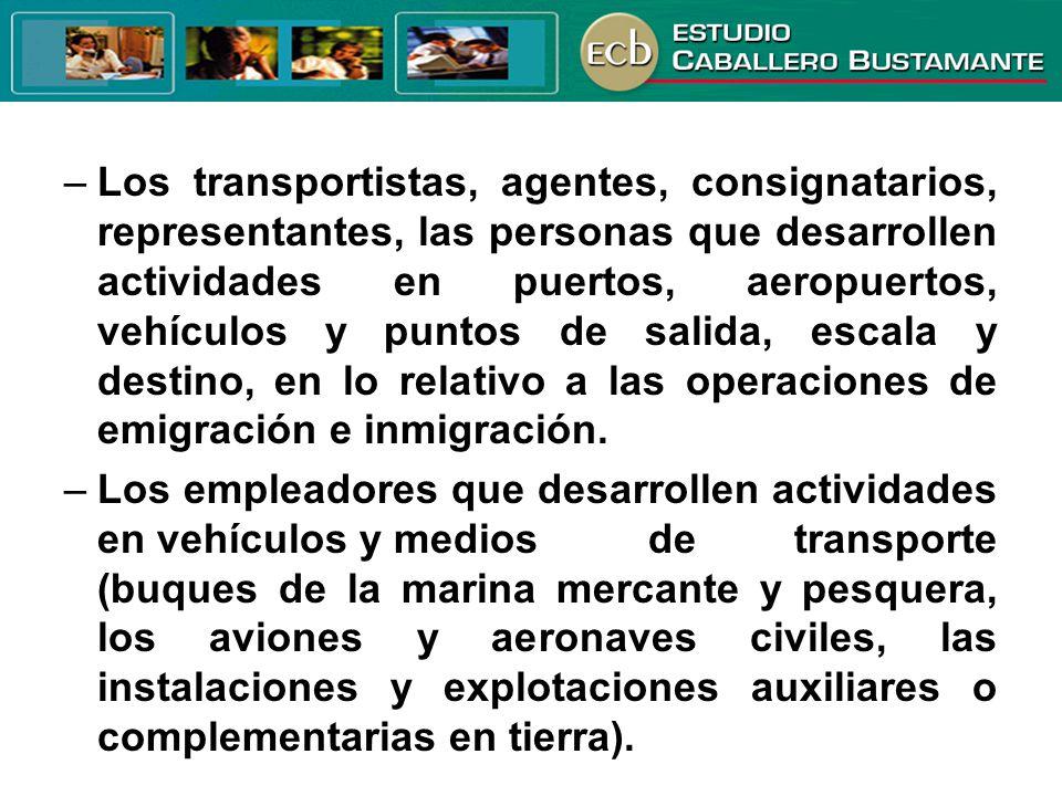 Los transportistas, agentes, consignatarios, representantes, las personas que desarrollen actividades en puertos, aeropuertos, vehículos y puntos de salida, escala y destino, en lo relativo a las operaciones de emigración e inmigración.