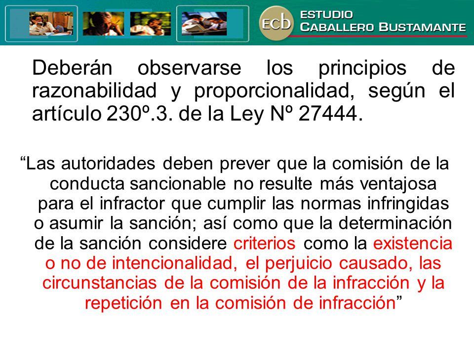 Deberán observarse los principios de razonabilidad y proporcionalidad, según el artículo 230º.3. de la Ley Nº 27444.