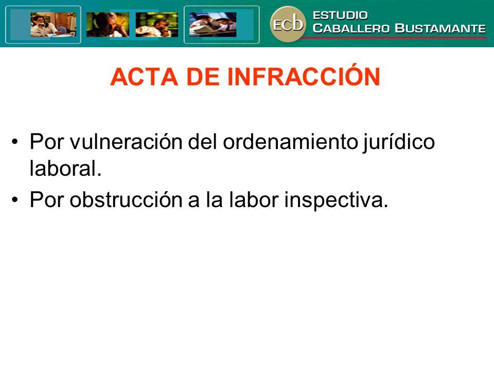 ACTA DE INFRACCIÓN • Por vulneración del ordenamiento jurídico laboral.