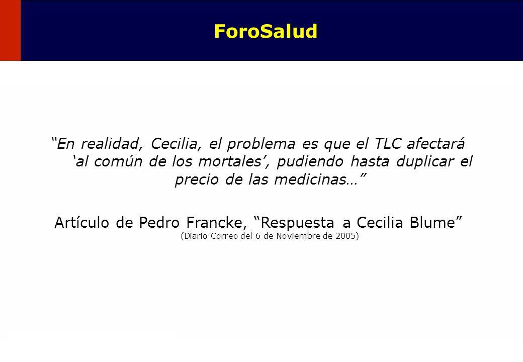 ForoSalud En realidad, Cecilia, el problema es que el TLC afectará 'al común de los mortales', pudiendo hasta duplicar el precio de las medicinas…