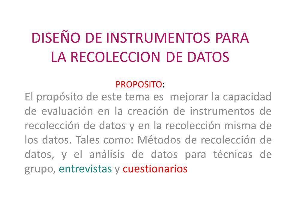 DISEÑO DE INSTRUMENTOS PARA LA RECOLECCION DE DATOS PROPOSITO: