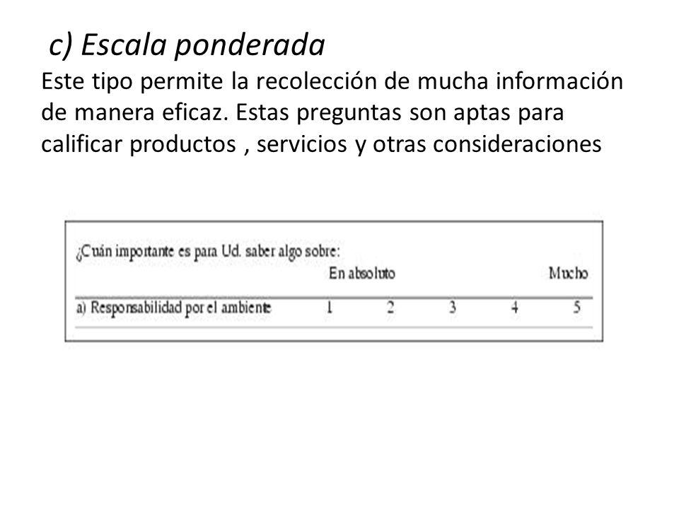 c) Escala ponderada Este tipo permite la recolección de mucha información de manera eficaz.