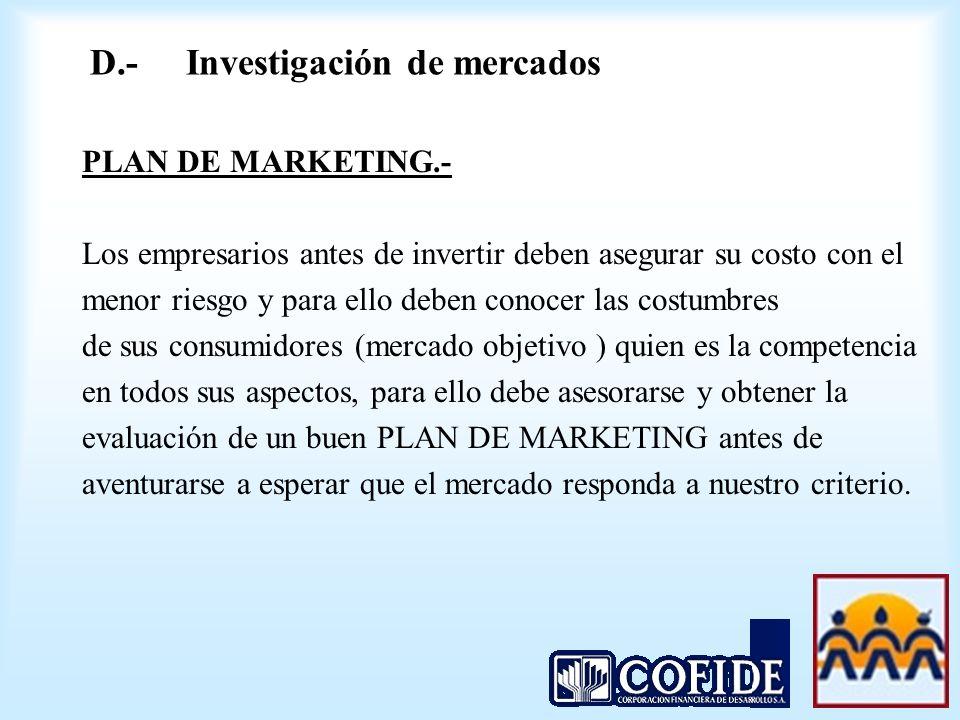 D.- Investigación de mercados
