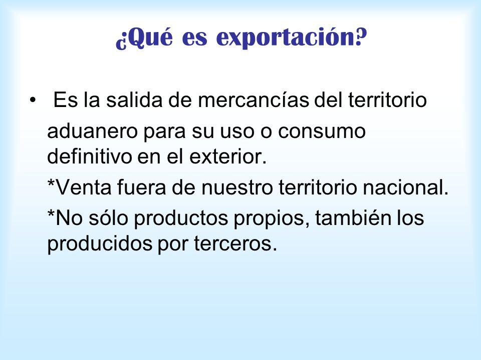 ¿Qué es exportación Es la salida de mercancías del territorio