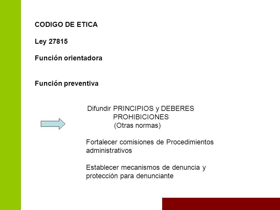 CODIGO DE ETICA Ley 27815. Función orientadora. Función preventiva. Difundir PRINCIPIOS y DEBERES.
