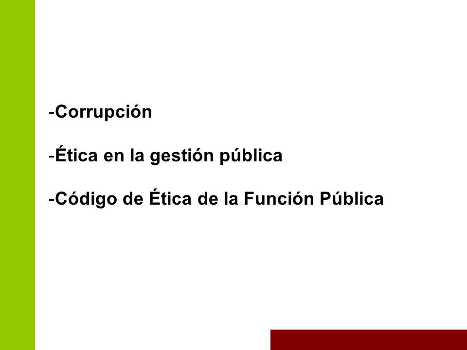Corrupción Ética en la gestión pública Código de Ética de la Función Pública