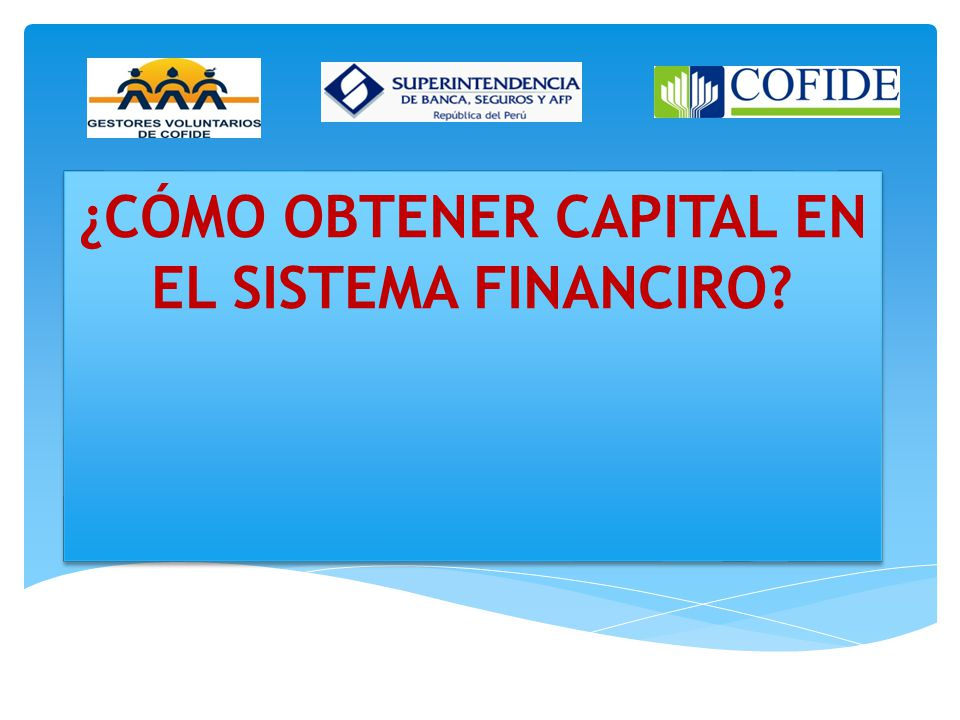 ¿CÓMO OBTENER CAPITAL EN EL SISTEMA FINANCIRO