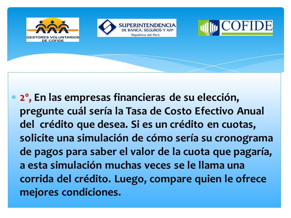 2º, En las empresas financieras de su elección, pregunte cuál sería la Tasa de Costo Efectivo Anual del crédito que desea.
