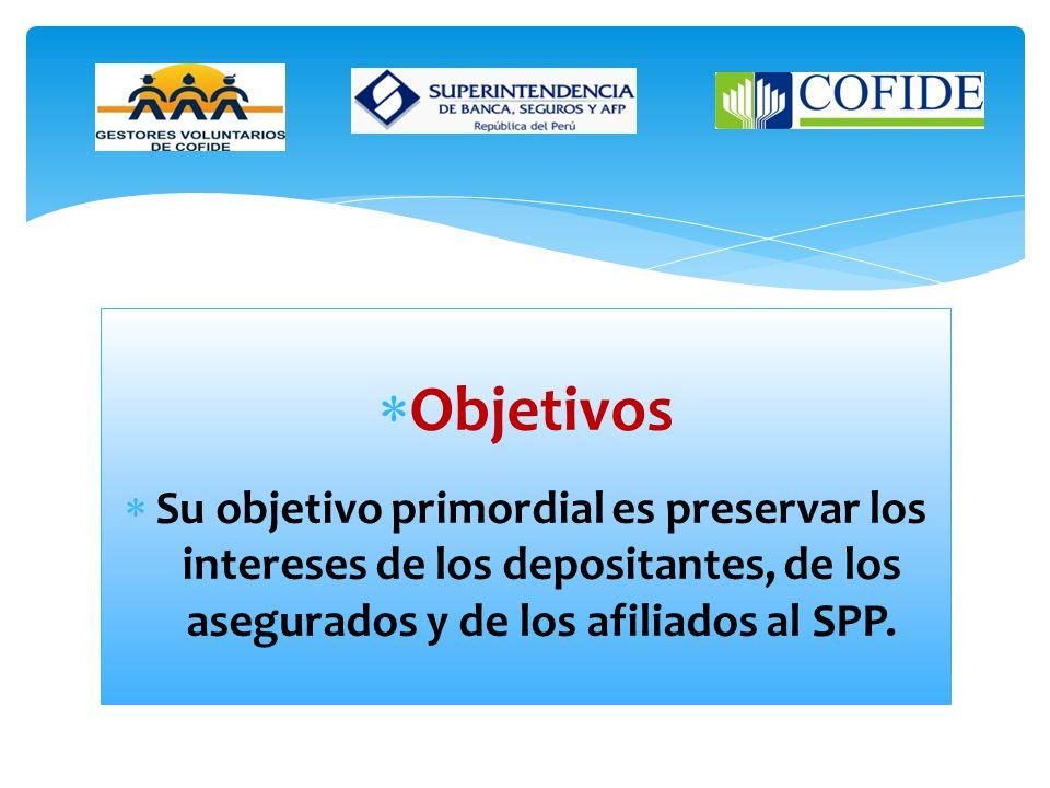 Objetivos Su objetivo primordial es preservar los intereses de los depositantes, de los asegurados y de los afiliados al SPP.