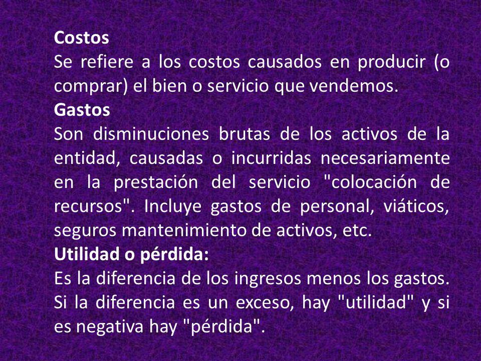 Costos Se refiere a los costos causados en producir (o comprar) el bien o servicio que vendemos. Gastos.