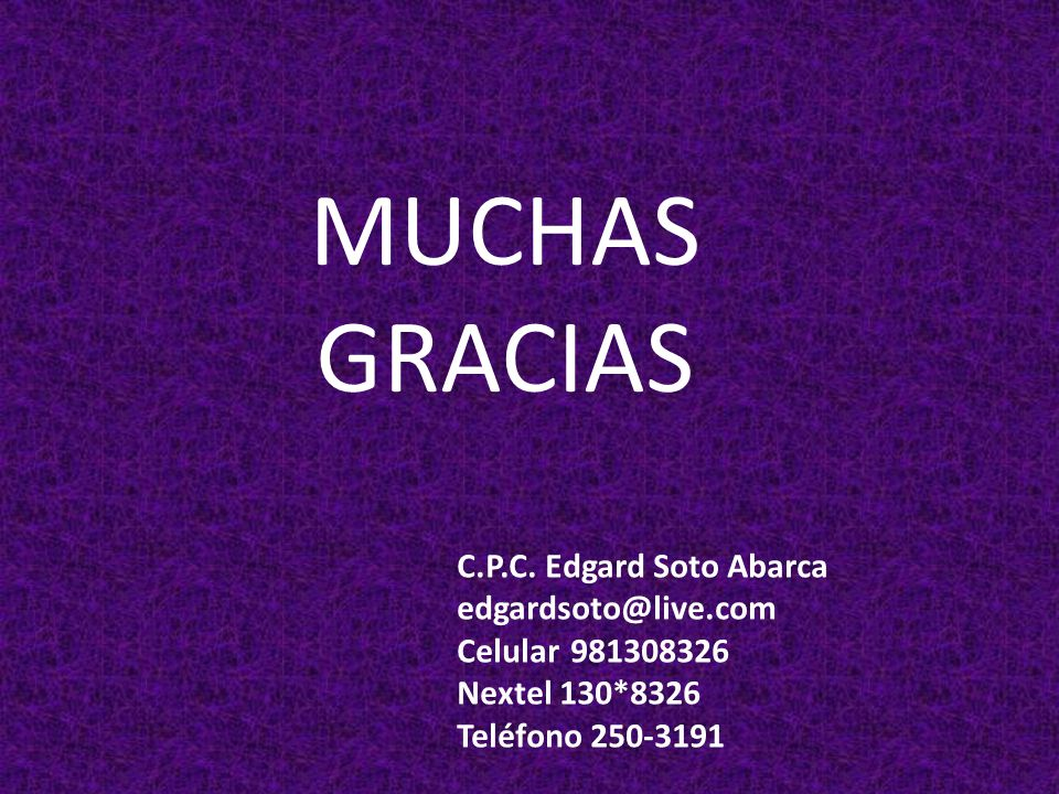 MUCHAS GRACIAS C.P.C. Edgard Soto Abarca edgardsoto@live.com