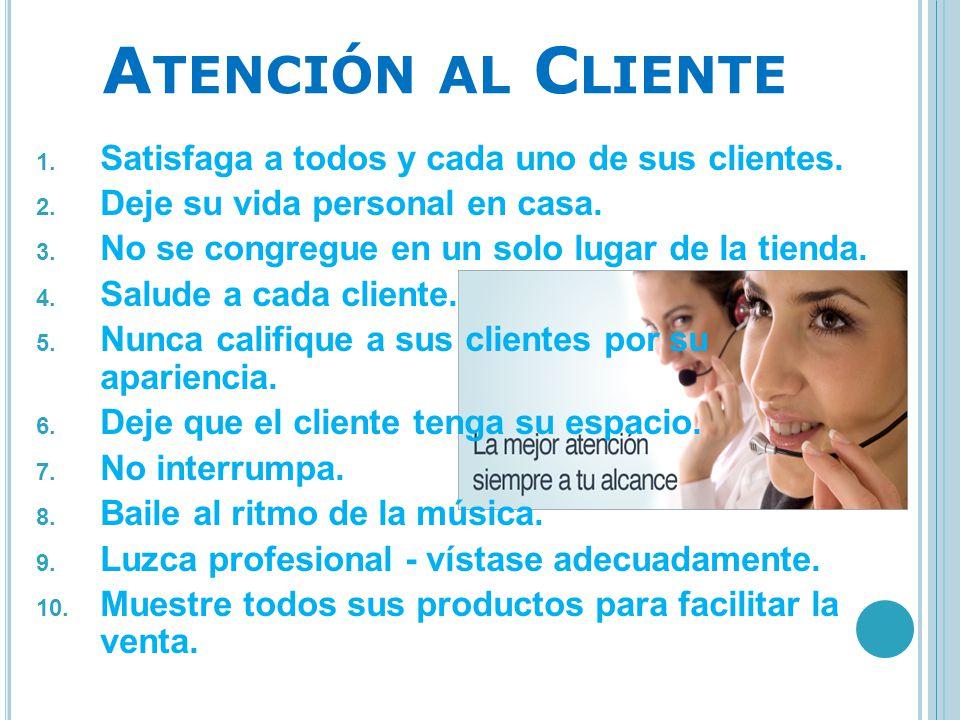 Atención al Cliente Satisfaga a todos y cada uno de sus clientes.