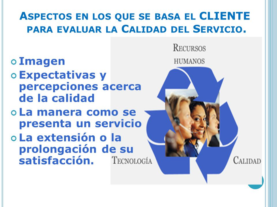 Aspectos en los que se basa el CLIENTE para evaluar la Calidad del Servicio.