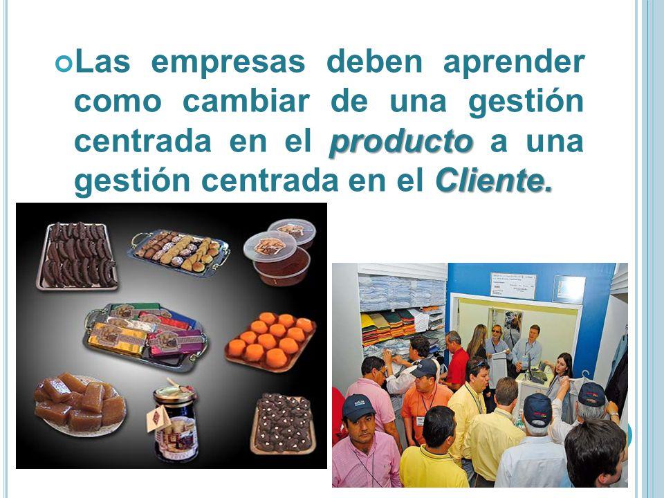 Las empresas deben aprender como cambiar de una gestión centrada en el producto a una gestión centrada en el Cliente.