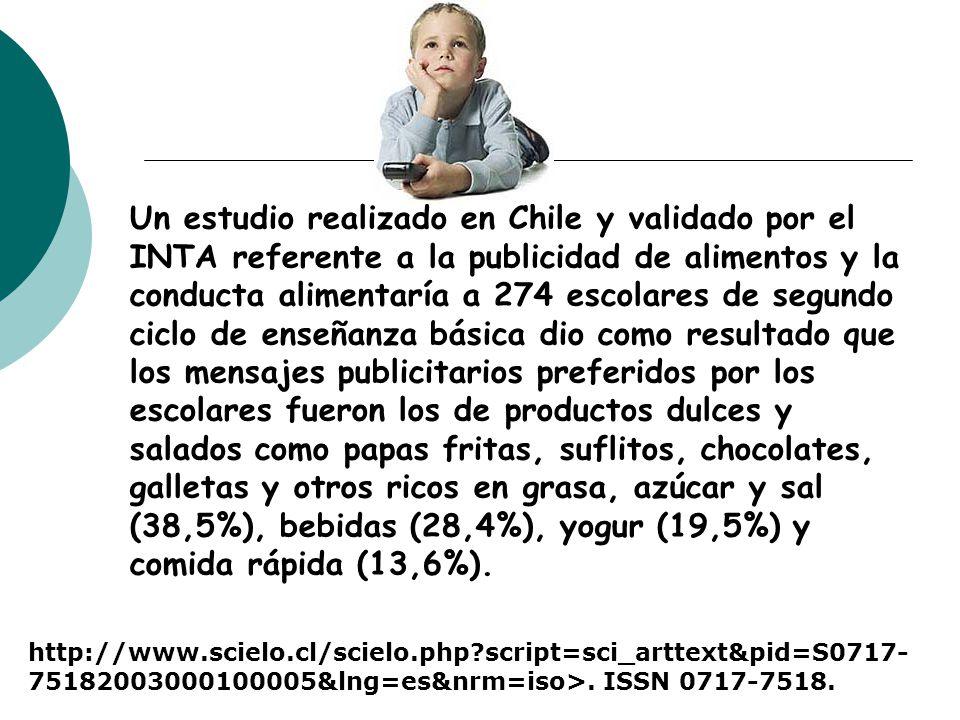 Un estudio realizado en Chile y validado por el INTA referente a la publicidad de alimentos y la conducta alimentaría a 274 escolares de segundo ciclo de enseñanza básica dio como resultado que los mensajes publicitarios preferidos por los escolares fueron los de productos dulces y salados como papas fritas, suflitos, chocolates, galletas y otros ricos en grasa, azúcar y sal (38,5%), bebidas (28,4%), yogur (19,5%) y comida rápida (13,6%).