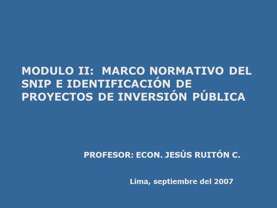 MODULO II: MARCO NORMATIVO DEL SNIP E IDENTIFICACIÓN DE PROYECTOS DE INVERSIÓN PÚBLICA