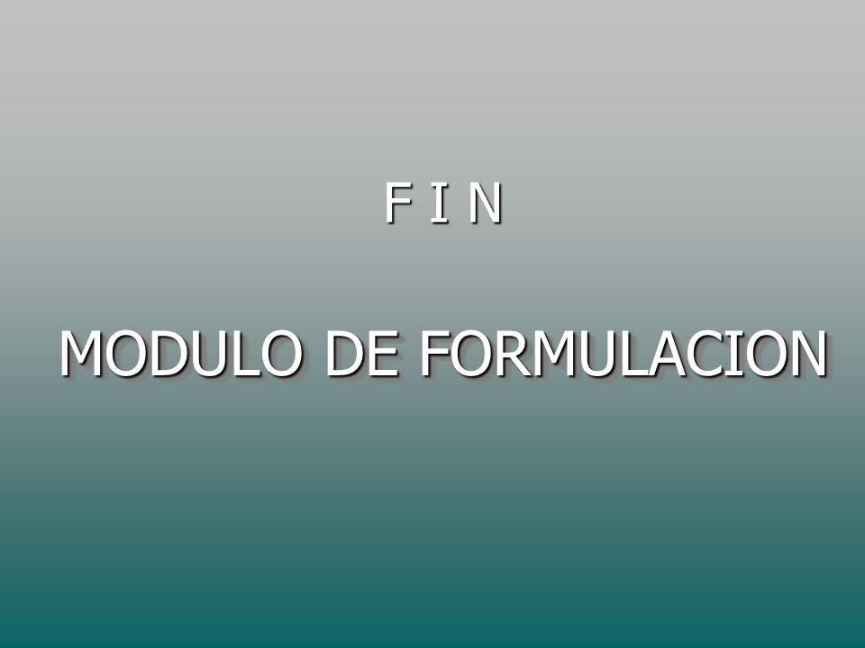F I N MODULO DE FORMULACION
