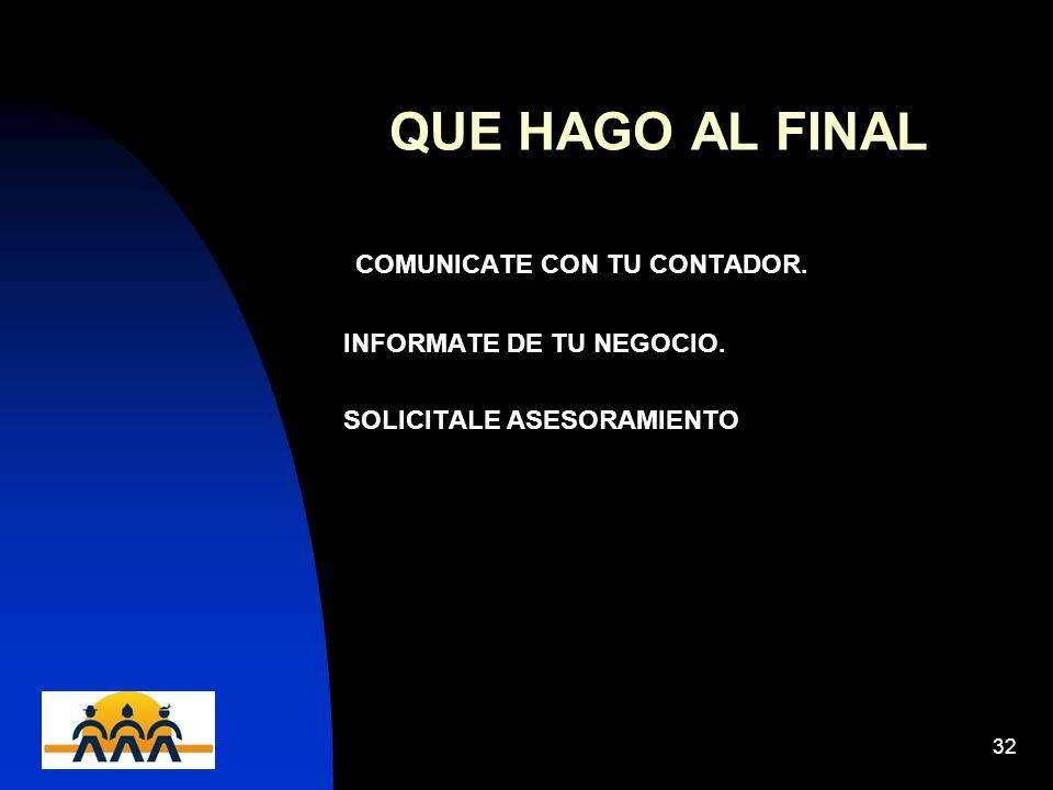QUE HAGO AL FINAL COMUNICATE CON TU CONTADOR. INFORMATE DE TU NEGOCIO.