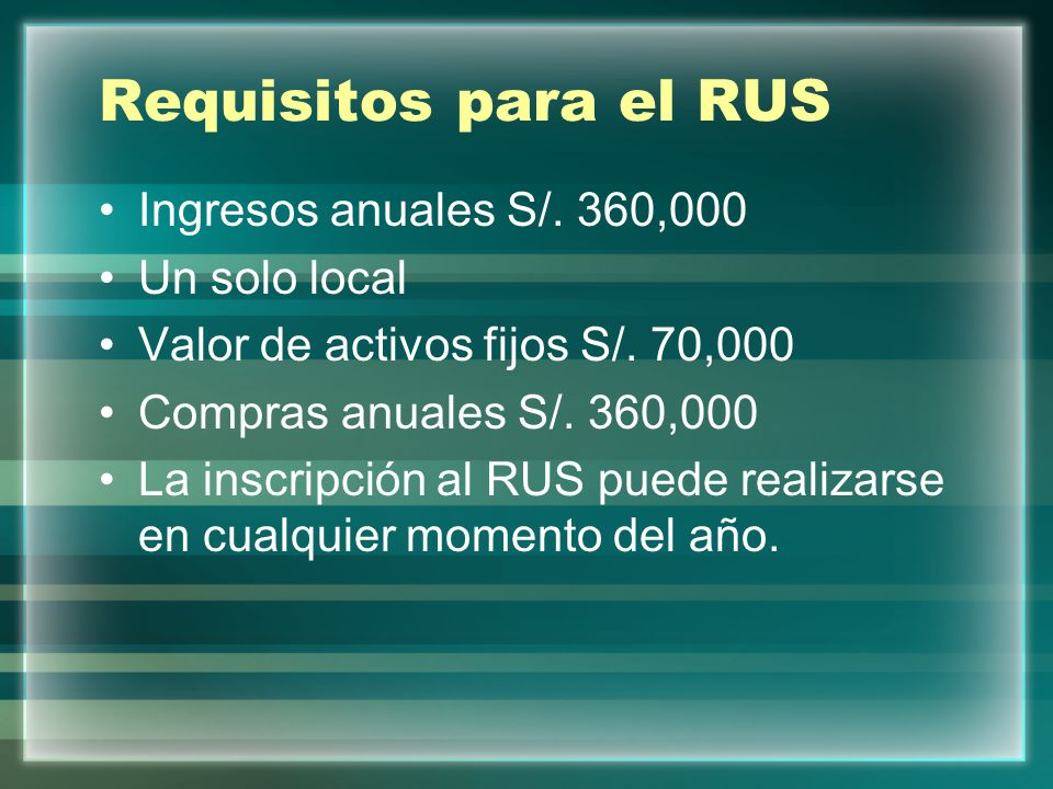 Requisitos para el RUS Ingresos anuales S/. 360,000 Un solo local