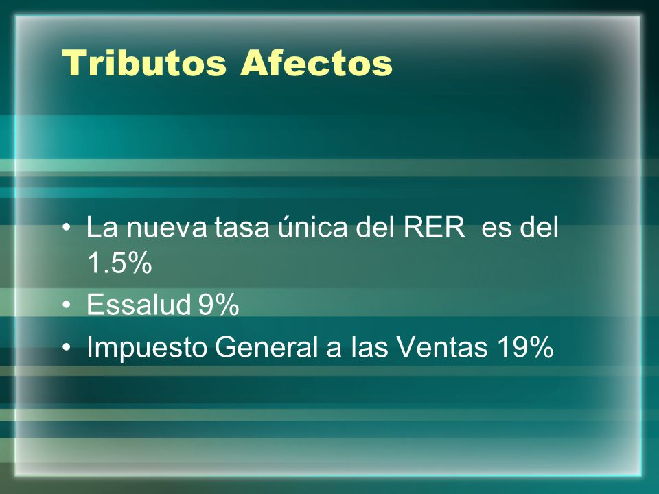 Tributos Afectos La nueva tasa única del RER es del 1.5% Essalud 9%