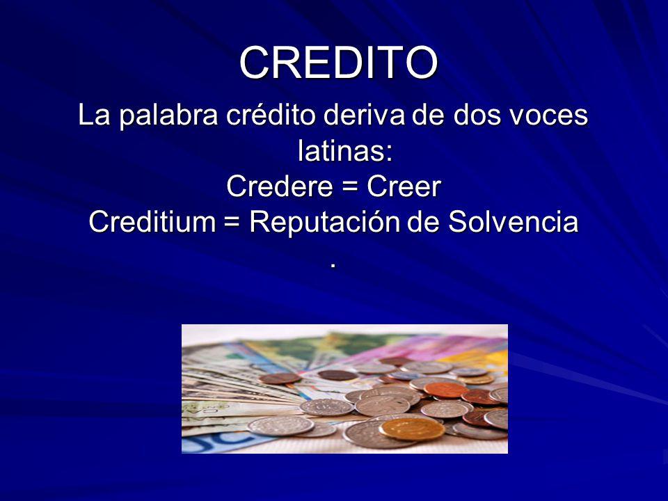 CREDITO La palabra crédito deriva de dos voces latinas: