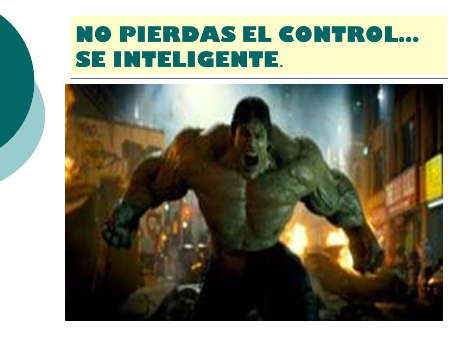 NO PIERDAS EL CONTROL… SE INTELIGENTE.