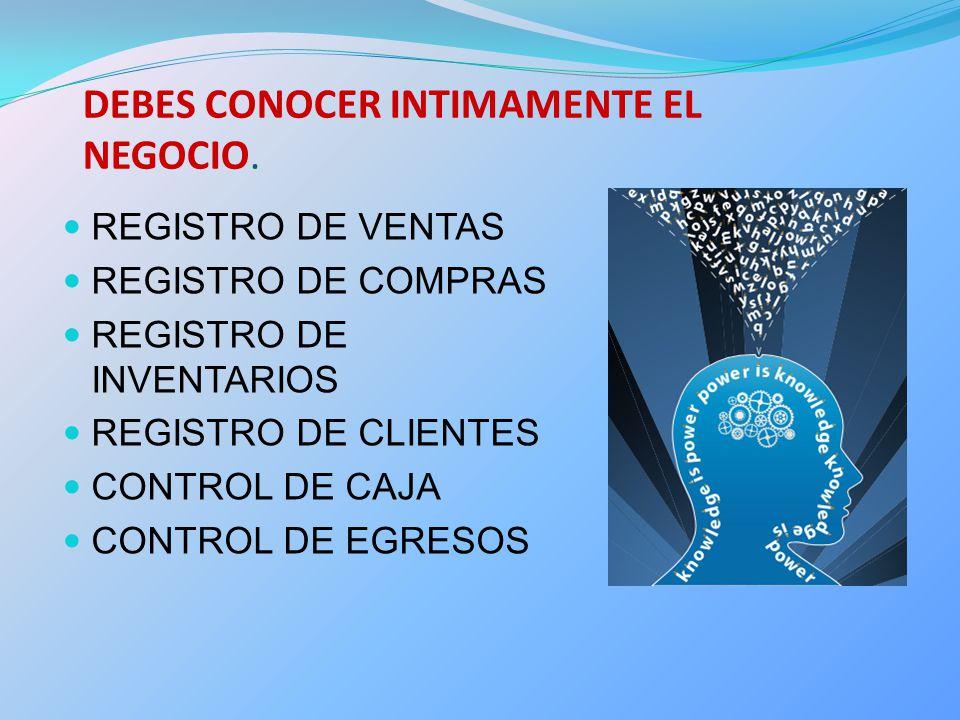 DEBES CONOCER INTIMAMENTE EL NEGOCIO.
