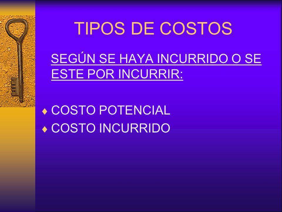 TIPOS DE COSTOS SEGÚN SE HAYA INCURRIDO O SE ESTE POR INCURRIR:
